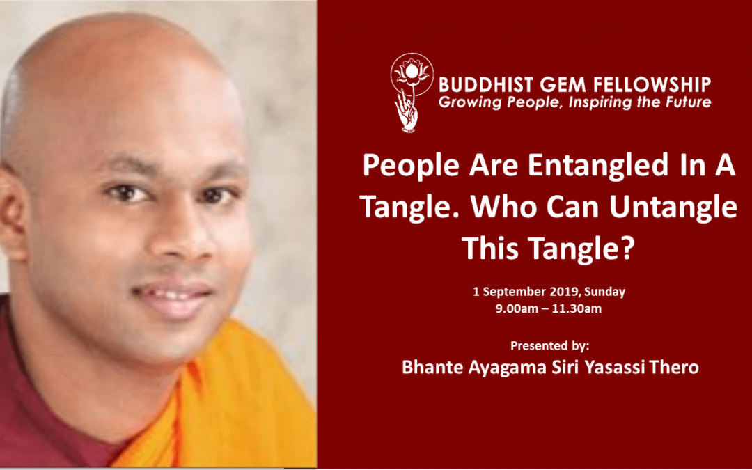 Sun@BGF – People Are Entangled In A Tangle. Who Can Untangle This Tangle? by Bhante Ayagama Siri Yasassi Thero