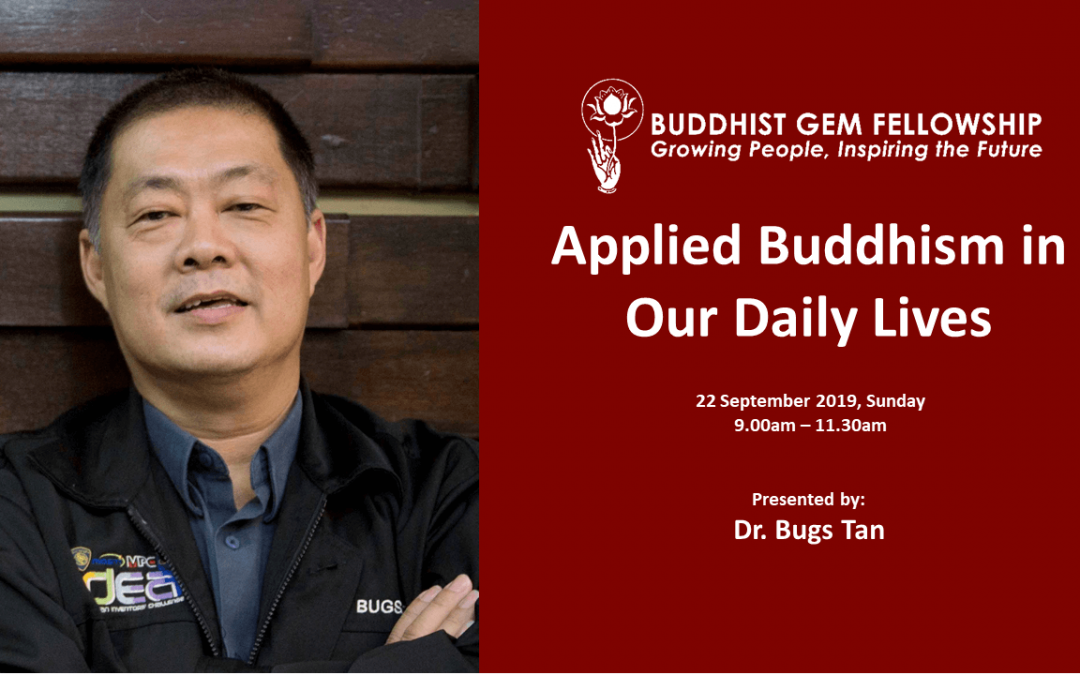 Sun@BGF – Applied Buddhism in Our Daily Lives by Dr. Bugs Tan